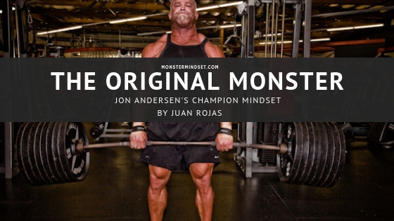 the original monster, jon andersen, champion mindset, jon strongman andersen, jon andersen bodybuilding, jon andersen's story