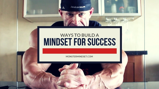 5 ways to develop a mindset for success, champion monster mindset, monster mindset, champion mindset, bodybuilders mindset, arnold schwarzenegger mindset, mindset training, mental power